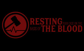 Resting Your Case On The Basis of The Blood Part Four