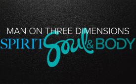 Man On Three Dimensions: Spirit, Soul, & Body Part One