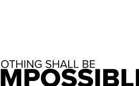 Nothing Shall Be Impossible Part Four