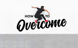 How To Overcome Part Five