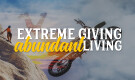 Extreme Giving, Abundant Living (Part 1)