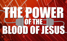 The Power of the Blood of Jesus Part Three