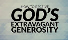 God's Extravagant Generosity (Part 1)