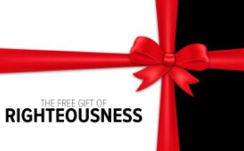 The Free Gift Of Righteousness (Part 4)