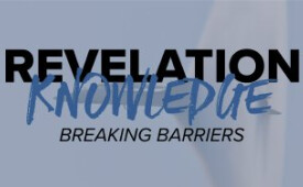 Revelation Knowledge: Breaking Barriers (Part 1)